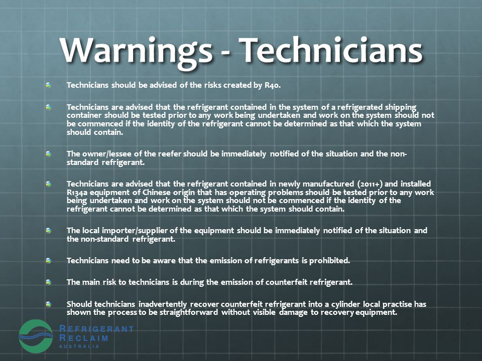 Warnings - Technicians Technicians should be advised of the risks created by R40. Technicians are advised that the refrigerant contained in the system