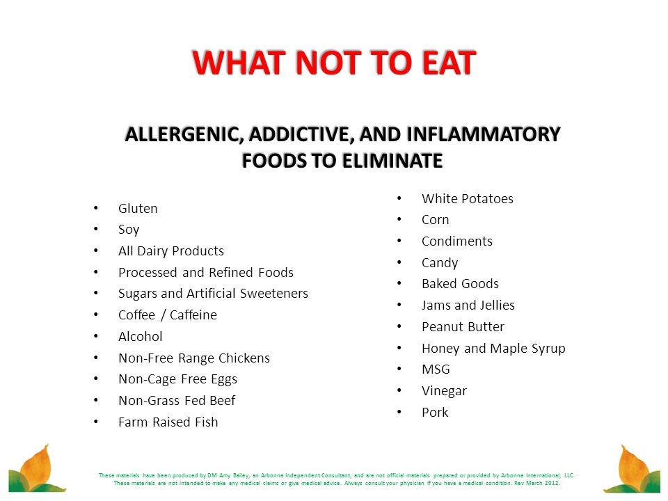 WHAT NOT TO EAT ALLERGENIC, ADDICTIVE, AND INFLAMMATORY FOODS TO ELIMINATE Gluten Soy All Dairy Products Processed and Refined Foods Sugars and Artifi