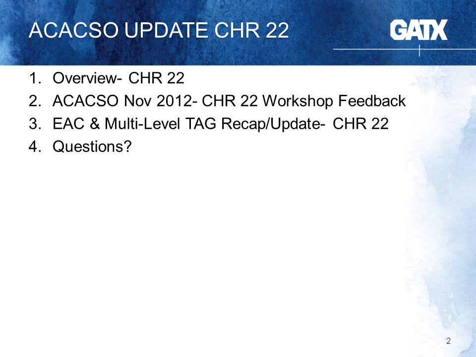 ACACSO UPDATE CHR 22 1.Overview- CHR 22 2.ACACSO Nov 2012- CHR 22 Workshop Feedback 3.EAC & Multi-Level TAG Recap/Update- CHR 22 4.Questions.