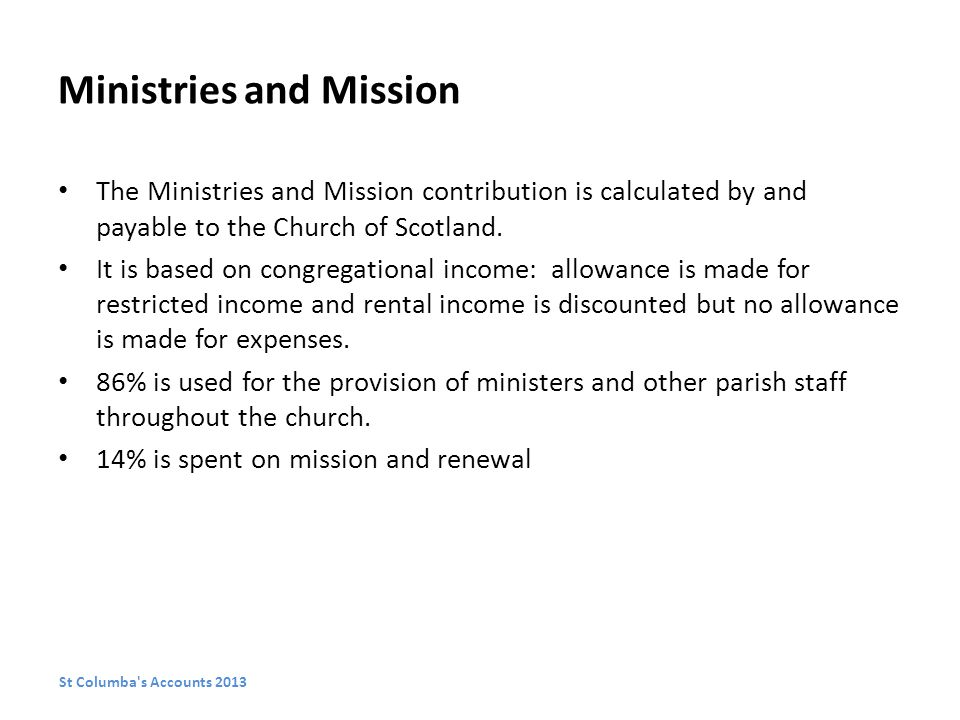 Ministries and Mission The Ministries and Mission contribution is calculated by and payable to the Church of Scotland.