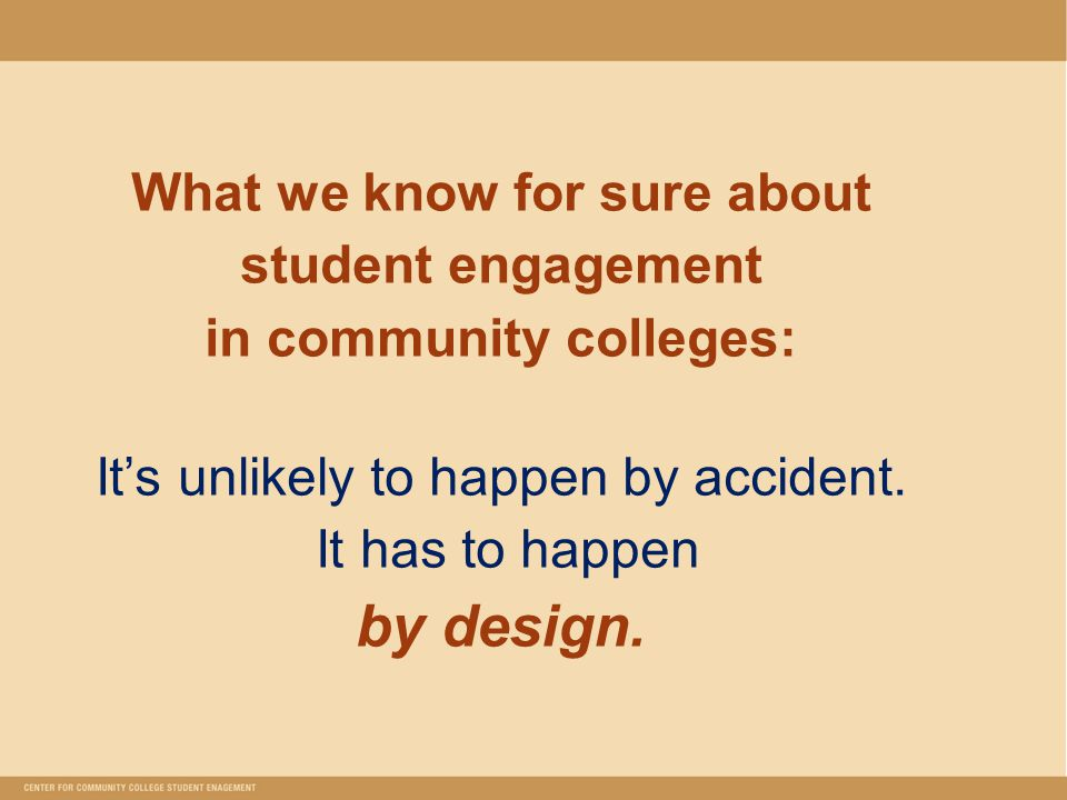 What we know for sure about student engagement in community colleges: It's unlikely to happen by accident.