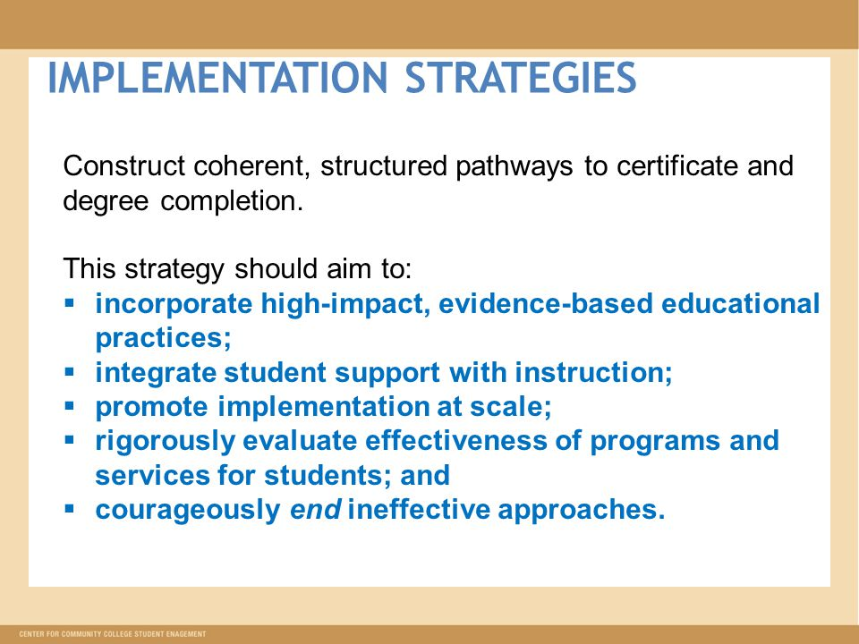 IMPLEMENTATION STRATEGIES Construct coherent, structured pathways to certificate and degree completion.