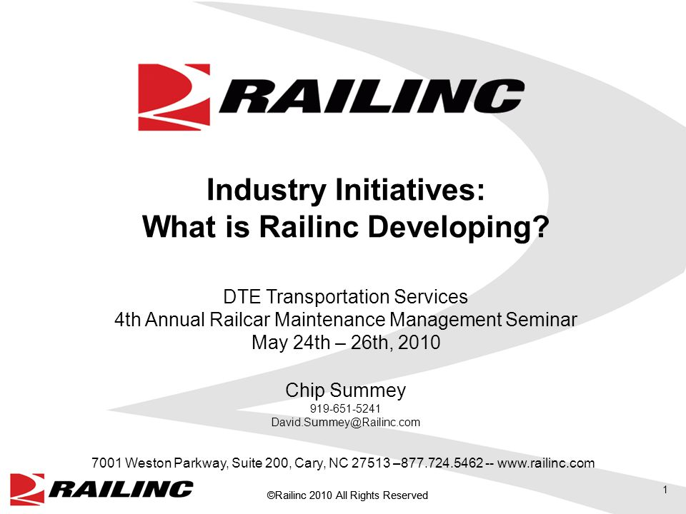 ©Railinc 2010 All Rights Reserved 1 7001 Weston Parkway, Suite 200, Cary, NC 27513 –877.724.5462 -- www.railinc.com Industry Initiatives: What is Railinc Developing.