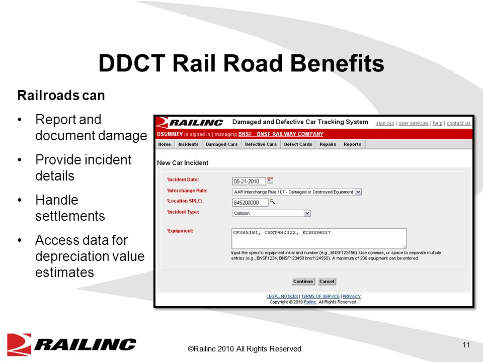 ©Railinc 2010 All Rights Reserved DDCT Rail Road Benefits Railroads can Report and document damage Provide incident details Handle settlements Access data for depreciation value estimates 11