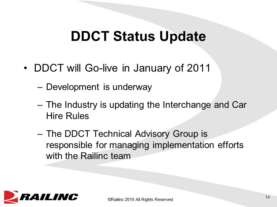 ©Railinc 2010 All Rights Reserved DDCT Status Update DDCT will Go-live in January of 2011 –Development is underway –The Industry is updating the Interchange and Car Hire Rules –The DDCT Technical Advisory Group is responsible for managing implementation efforts with the Railinc team 14