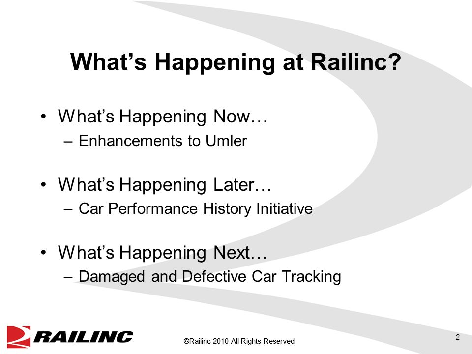 ©Railinc 2010 All Rights Reserved Now…Umler Value Query and Update Equipment Specs Query and Report Inspections Web Service Integration (e.g., DTE) The New Umler Enhance Locomotive Data (e.g., PTC) Enhance Intermodal information Owner/Shop data sharing (e.g., Grease types) Upcoming Umler Enhancements 3