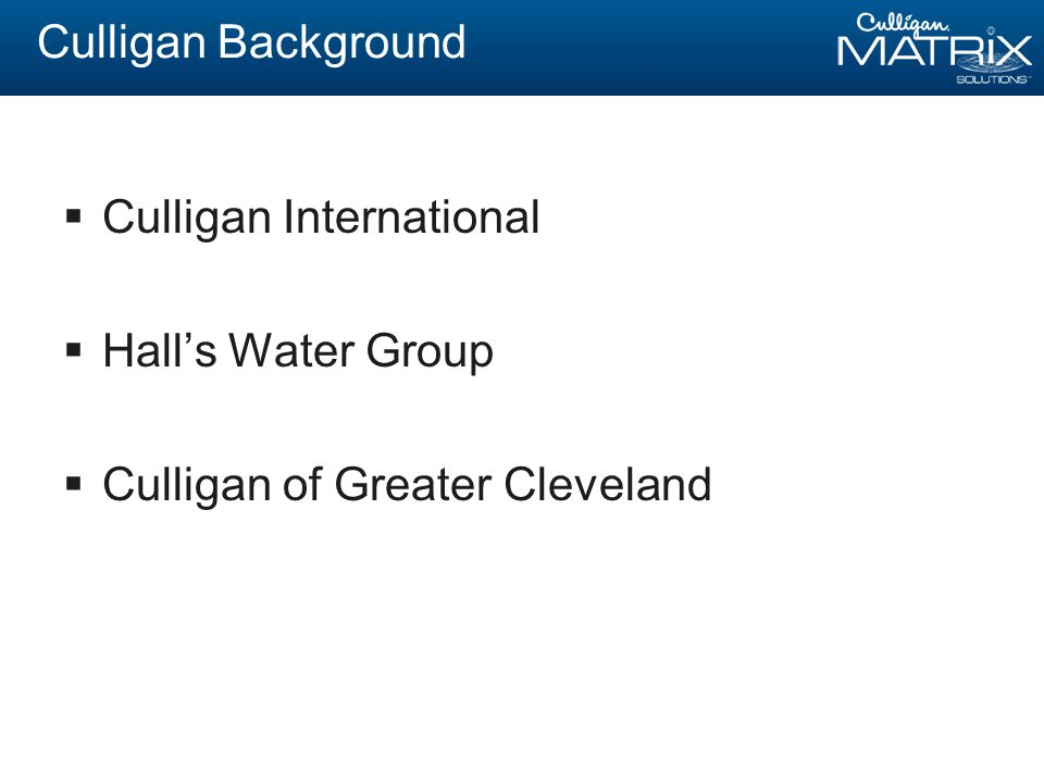 Culligan Background  Culligan International  Hall's Water Group  Culligan of Greater Cleveland