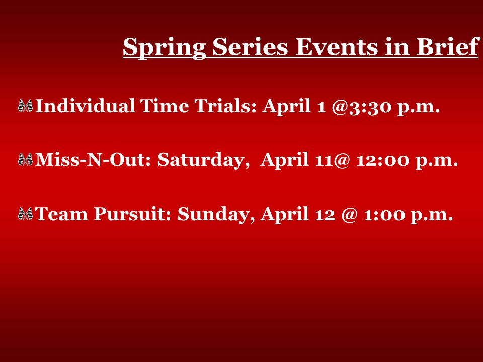 Spring Series Events in Brief Individual Time Trials: April 1 @3:30 p.m.