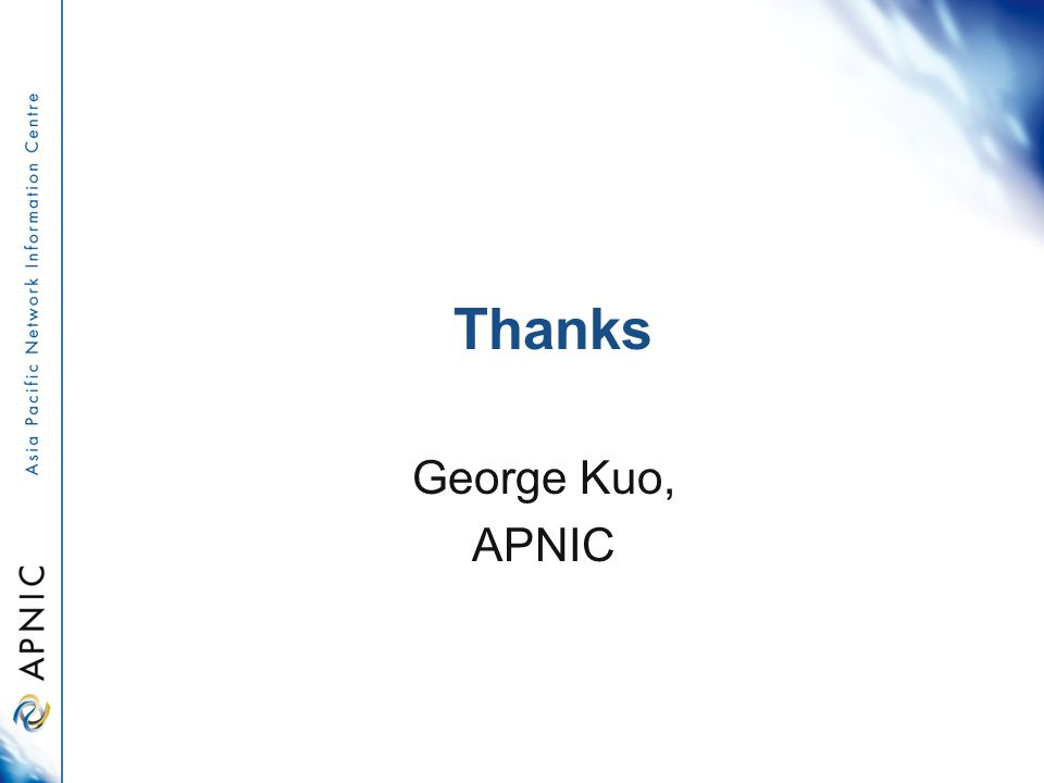 Thanks George Kuo, APNIC