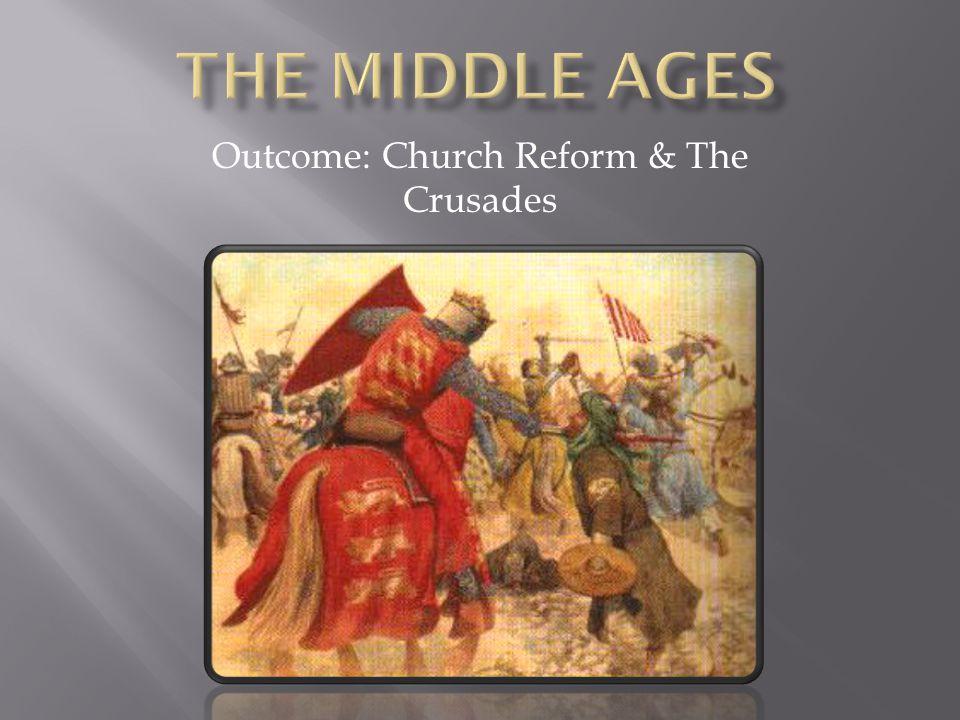 Outcome: Church Reform & The Crusades
