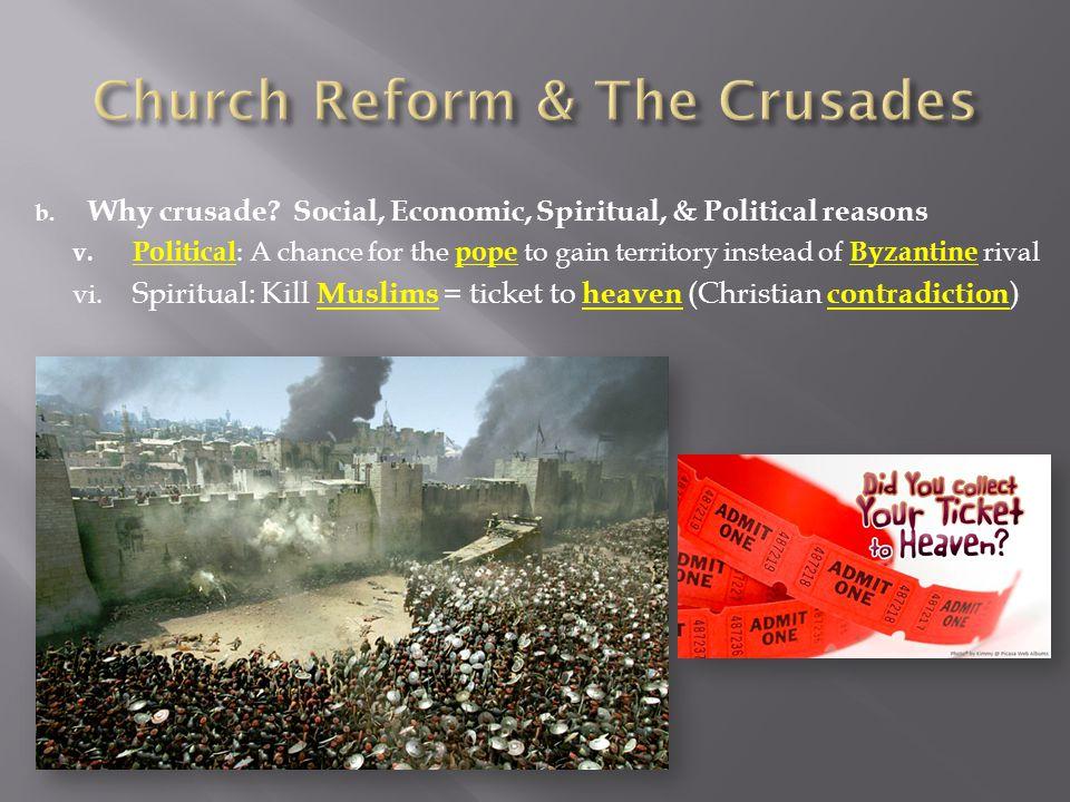 b. Why crusade. Social, Economic, Spiritual, & Political reasons v.