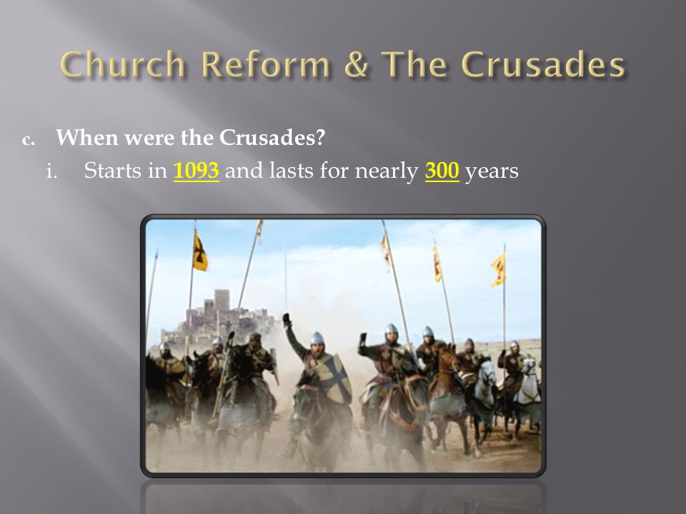 c. When were the Crusades i. Starts in 1093 and lasts for nearly 300 years