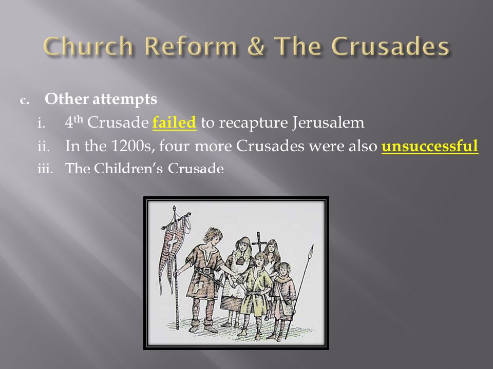c. Other attempts i. 4 th Crusade failed to recapture Jerusalem ii.