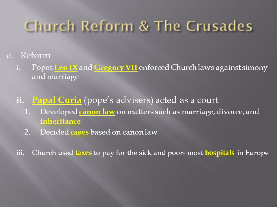 d. Reform i. Popes Leo IX and Gregory VII enforced Church laws against simony and marriage ii.