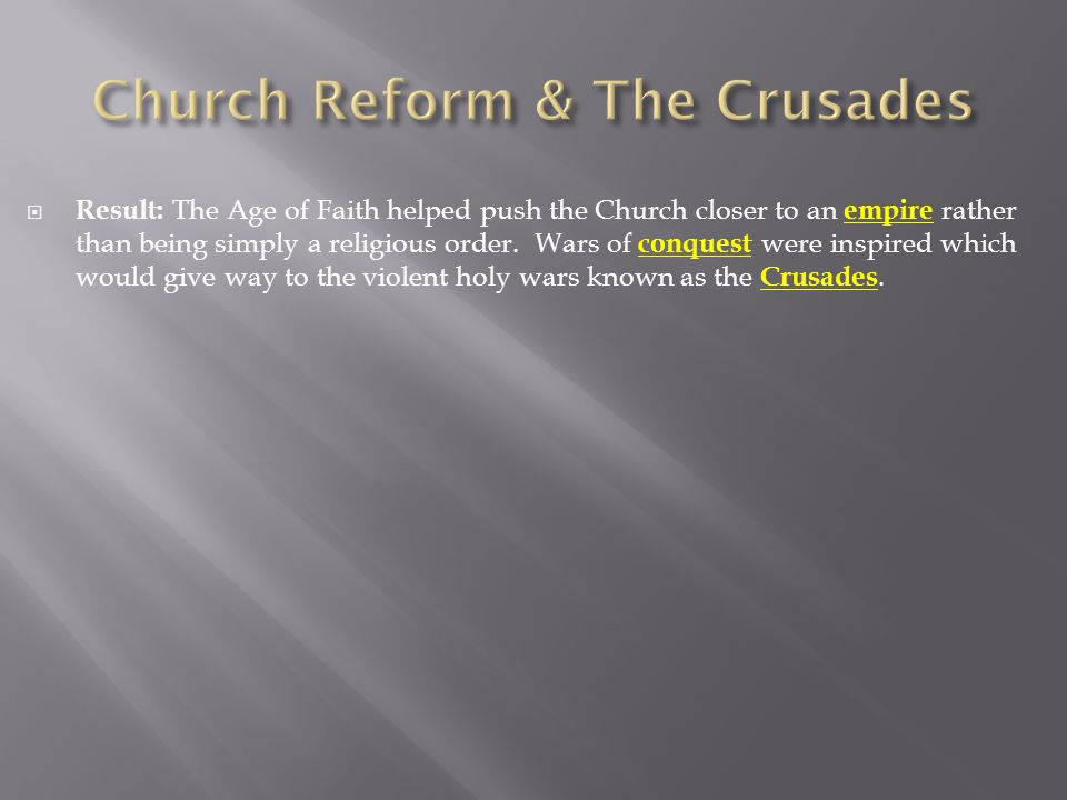  Result: The Age of Faith helped push the Church closer to an empire rather than being simply a religious order.