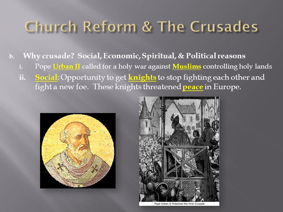 b. Why crusade. Social, Economic, Spiritual, & Political reasons i.