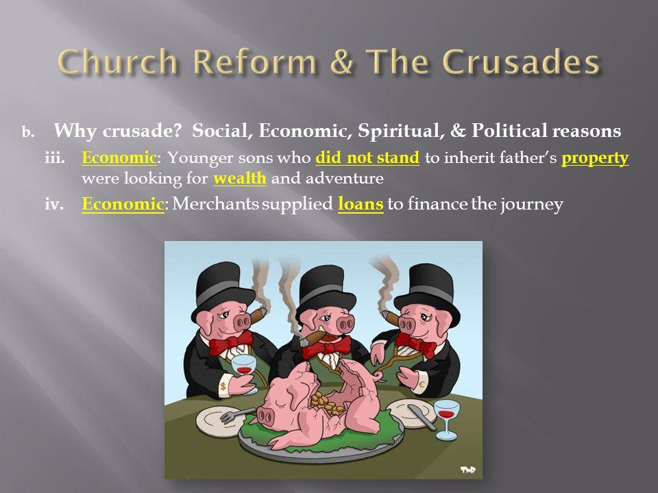 b. Why crusade. Social, Economic, Spiritual, & Political reasons iii.