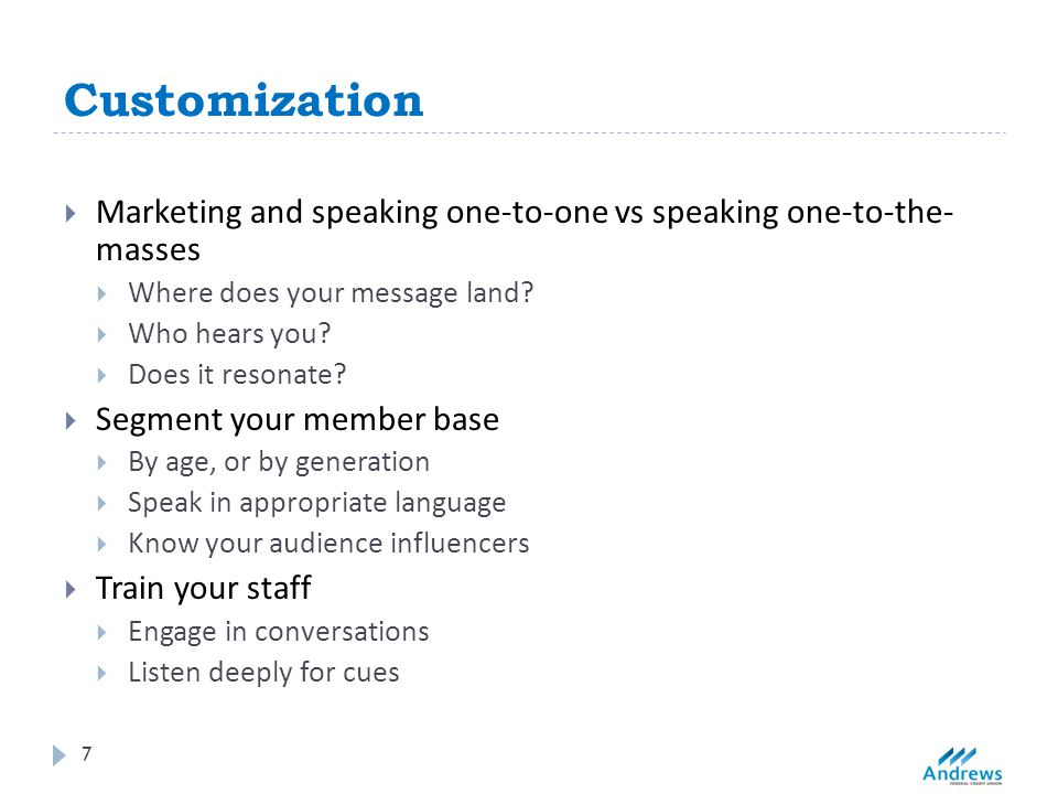 Customization  Marketing and speaking one-to-one vs speaking one-to-the- masses  Where does your message land?  Who hears you?  Does it resonate?