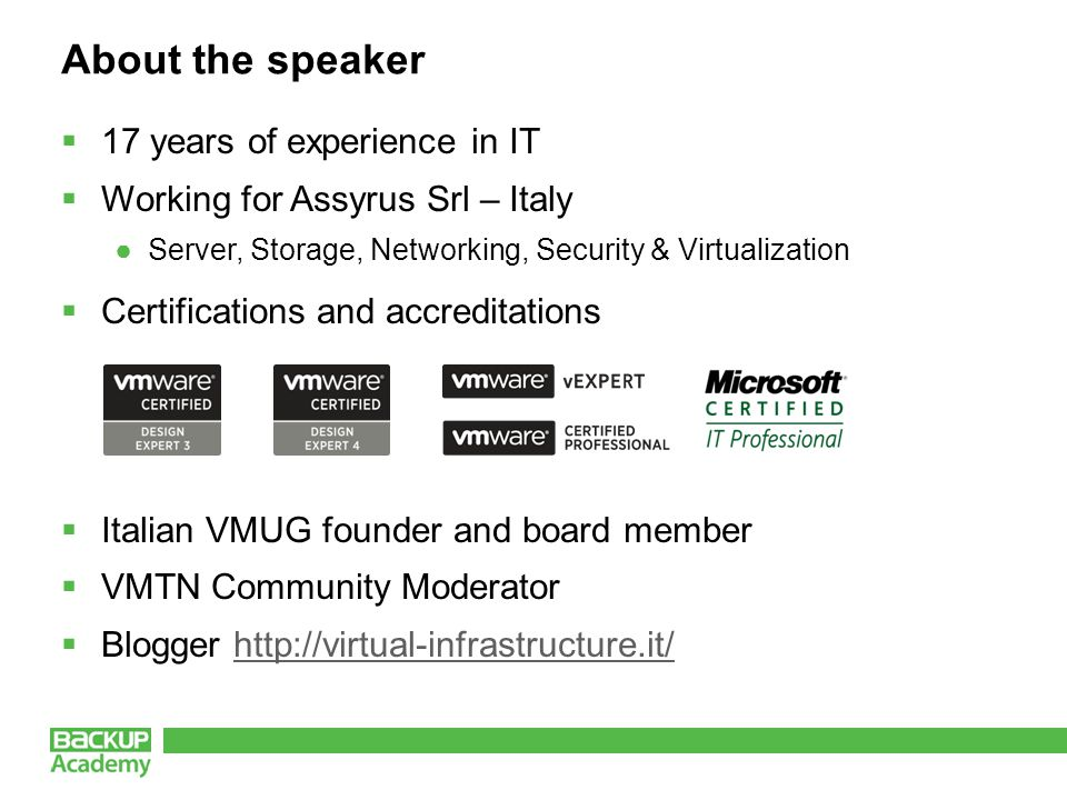 About the speaker  17 years of experience in IT  Working for Assyrus Srl – Italy ●Server, Storage, Networking, Security & Virtualization  Certifica