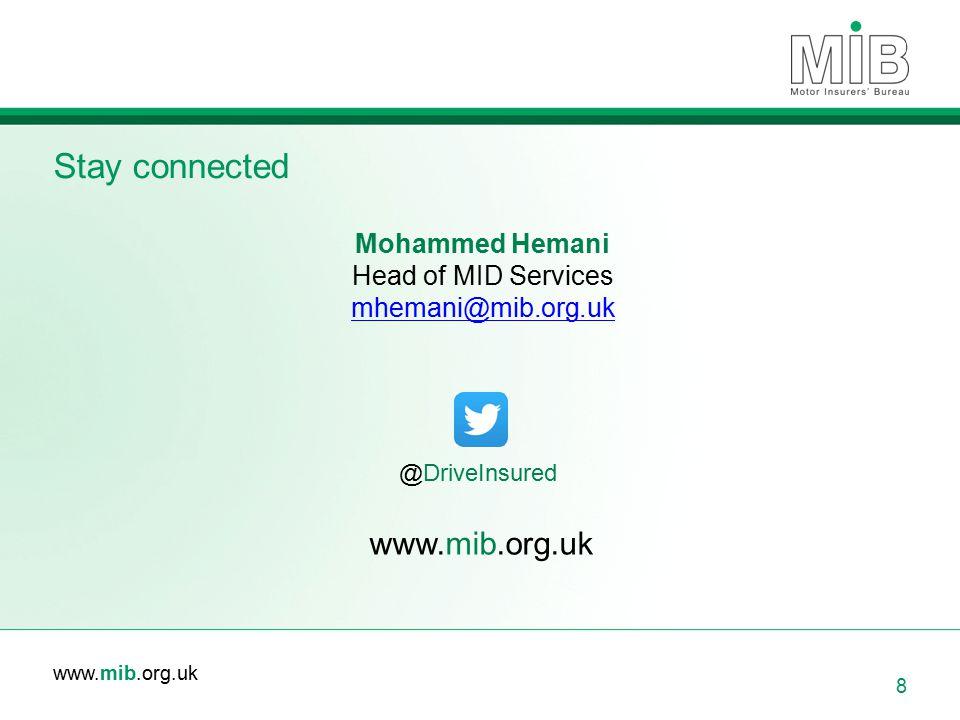 www.mib.org.uk Stay connected 8 @DriveInsured www.mib.org.uk Mohammed Hemani Head of MID Services mhemani@mib.org.uk