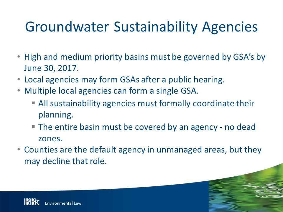 Environmental Law Groundwater Sustainability Agencies GSA must provide annual groundwater reports to DWR that include elevation data, extraction data, surface water availability for groundwater recharge or in-lieu use, total water use, and changes in groundwater storage.
