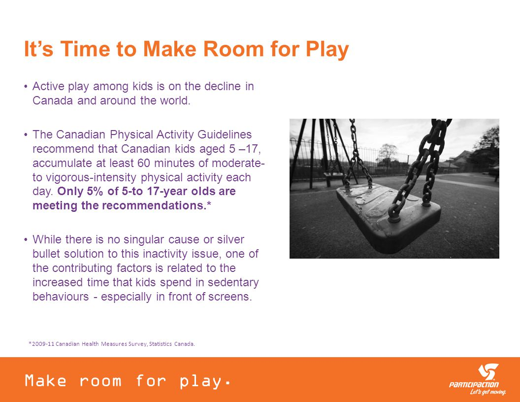 It's Time to Make Room for Play Active play among kids is on the decline in Canada and around the world.