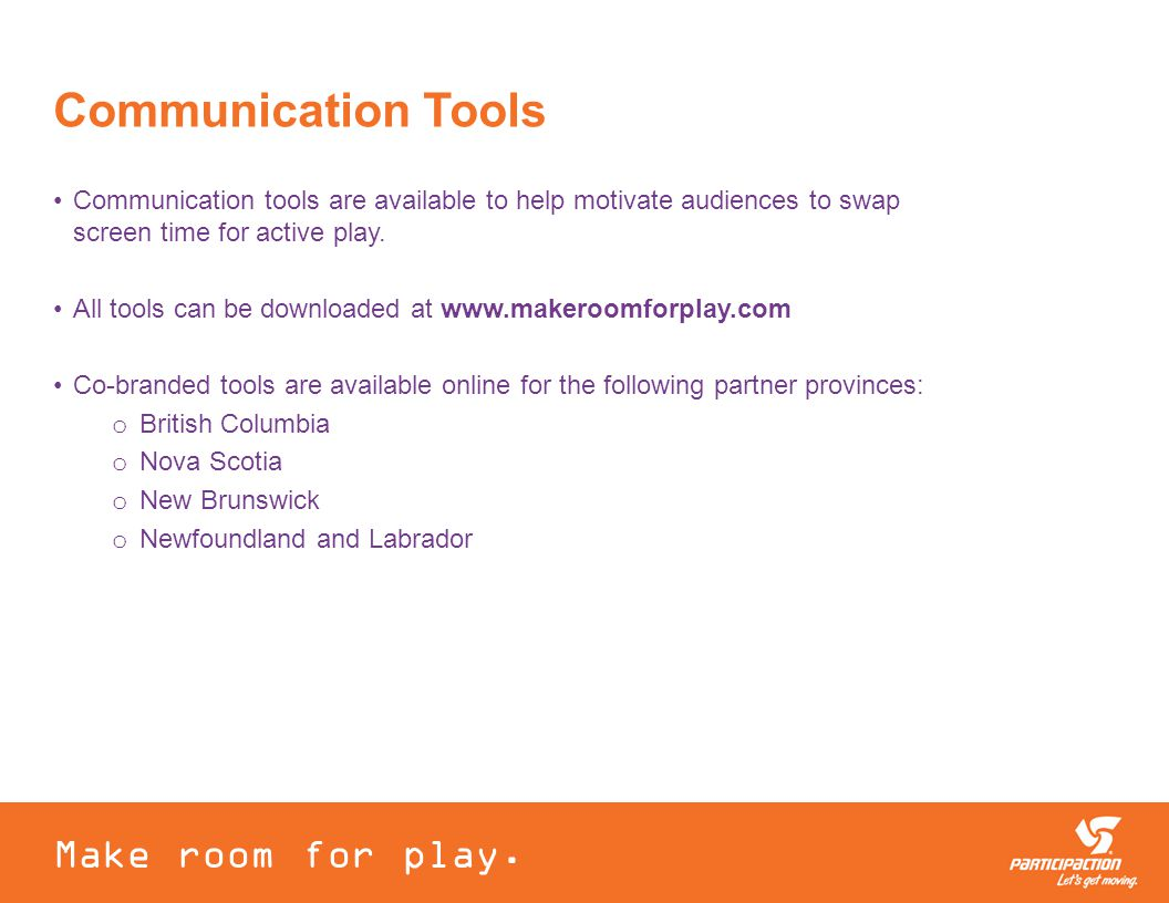 Communication Tools Communication tools are available to help motivate audiences to swap screen time for active play.