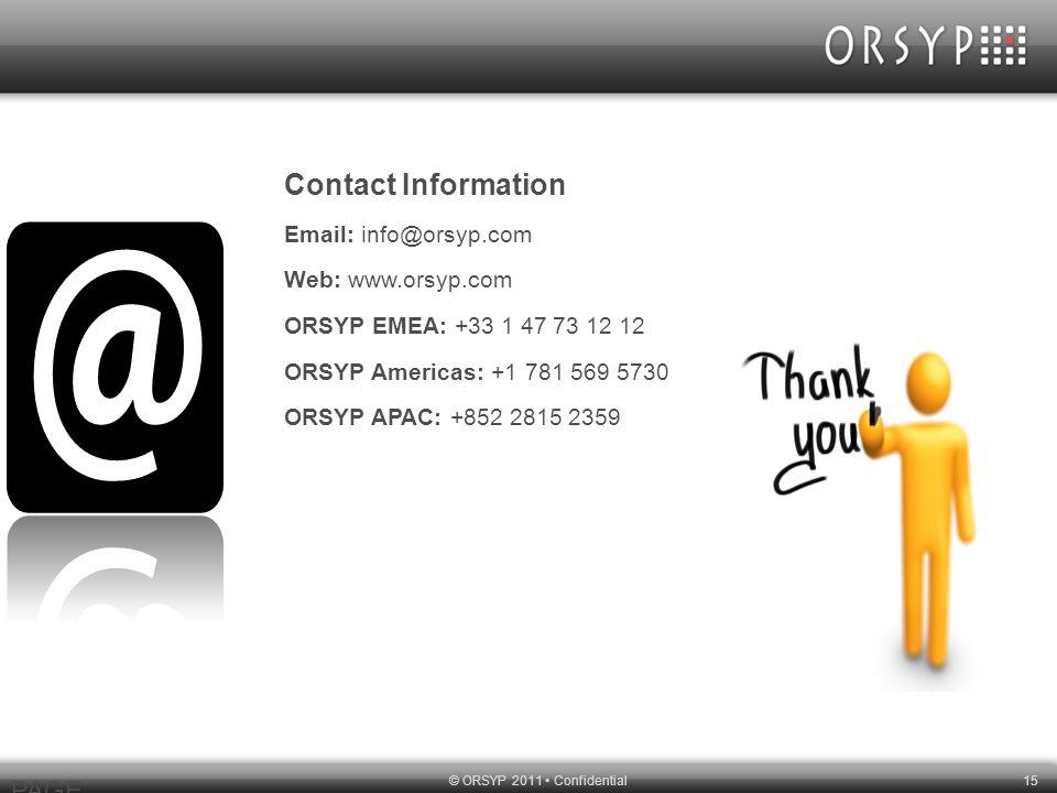 © ORSYP 2011 Confidential15 PAGE 15 Contact Information Email: info@orsyp.com Web: www.orsyp.com ORSYP EMEA: +33 1 47 73 12 12 ORSYP Americas: +1 781 569 5730 ORSYP APAC: +852 2815 2359