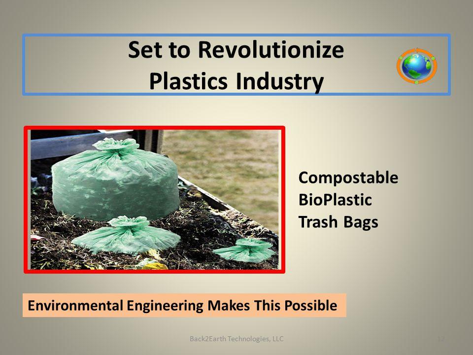 Set to Revolutionize Plastics Industry Back2Earth Technologies, LLC Compostable BioPlastic Trash Bags Environmental Engineering Makes This Possible 12