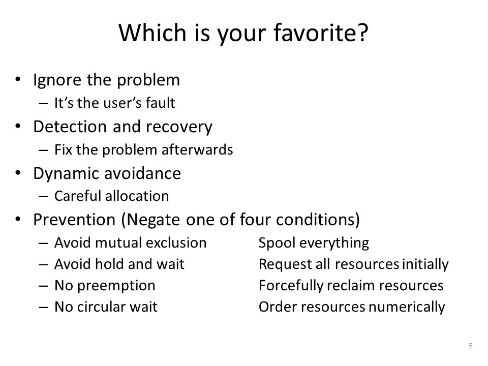 Which is your favorite? Ignore the problem – It's the user's fault Detection and recovery – Fix the problem afterwards Dynamic avoidance – Careful all