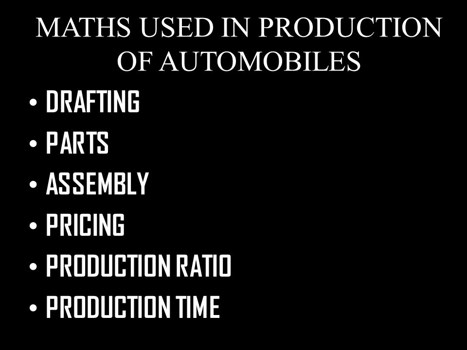 MATHS USED IN PRODUCTION OF AUTOMOBILES DRAFTING PARTS ASSEMBLY PRICING PRODUCTION RATIO PRODUCTION TIME