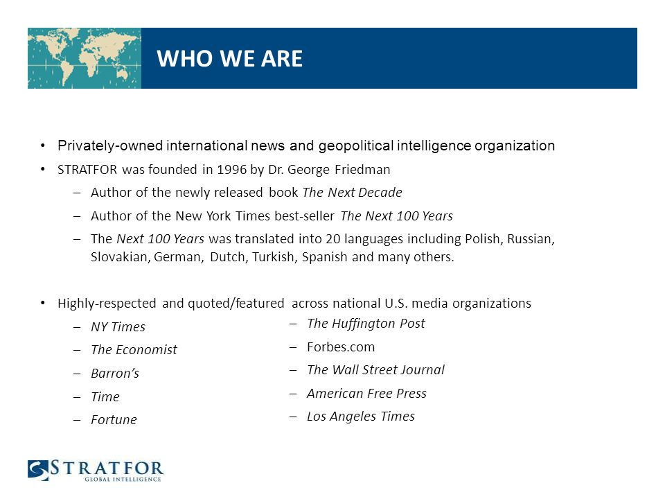 Privately-owned international news and geopolitical intelligence organization STRATFOR was founded in 1996 by Dr.