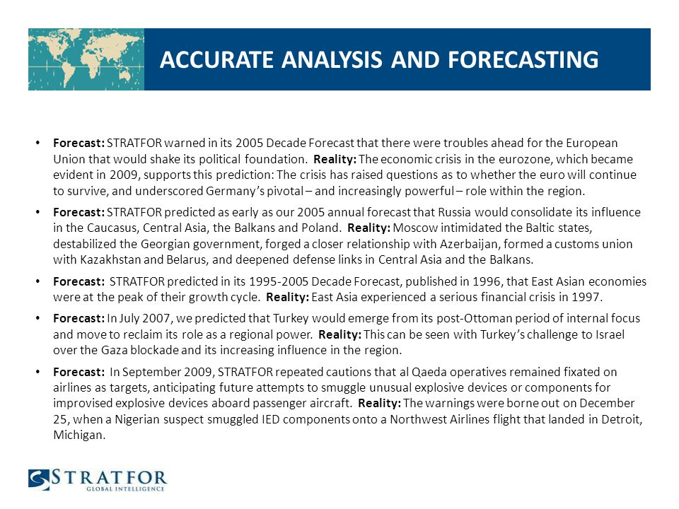 ACCURATE ANALYSIS AND FORECASTING Forecast: STRATFOR warned in its 2005 Decade Forecast that there were troubles ahead for the European Union that would shake its political foundation.