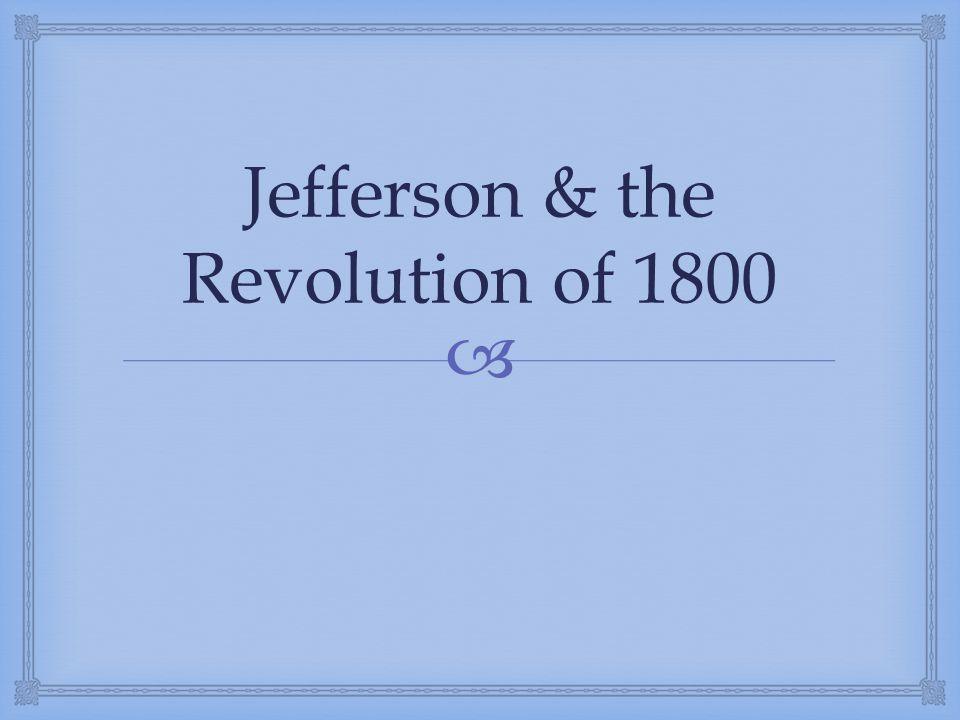  Jefferson & the Revolution of 1800