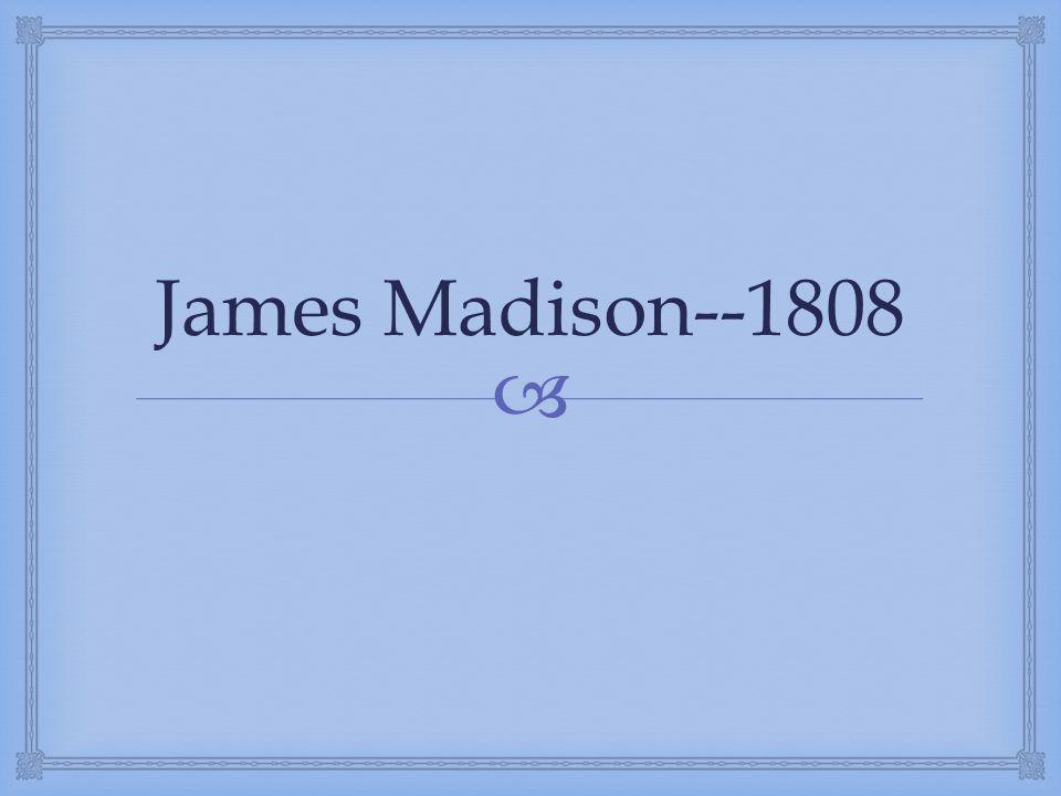  James Madison--1808
