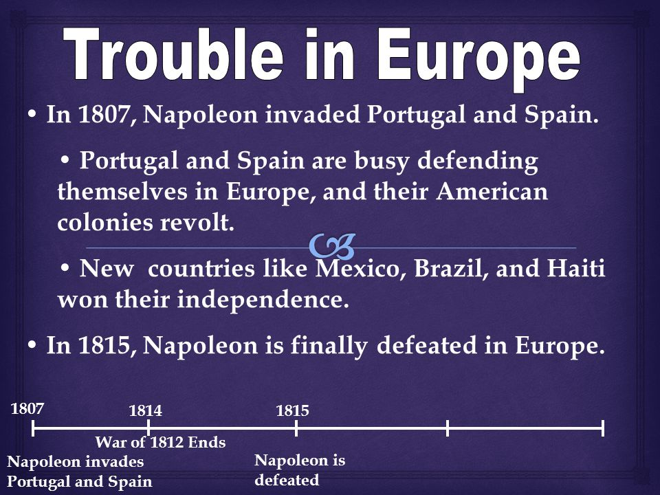 In 1807, Napoleon invaded Portugal and Spain.