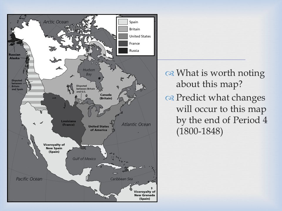   What is worth noting about this map?  Predict what changes will occur to this map by the end of Period 4 (1800-1848)