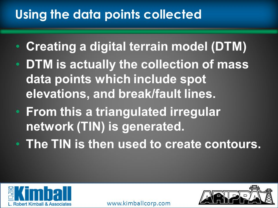 www.kimballcorp.com Using the data points collected Creating a digital terrain model (DTM) DTM is actually the collection of mass data points which include spot elevations, and break/fault lines.