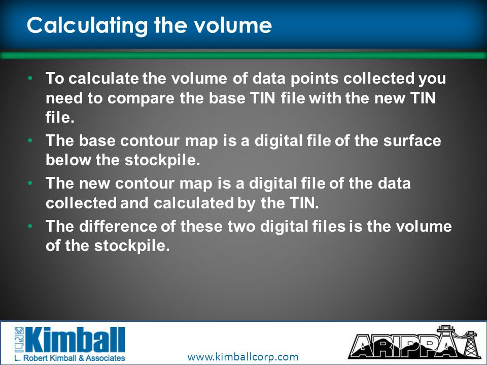 www.kimballcorp.com Calculating the volume To calculate the volume of data points collected you need to compare the base TIN file with the new TIN file.
