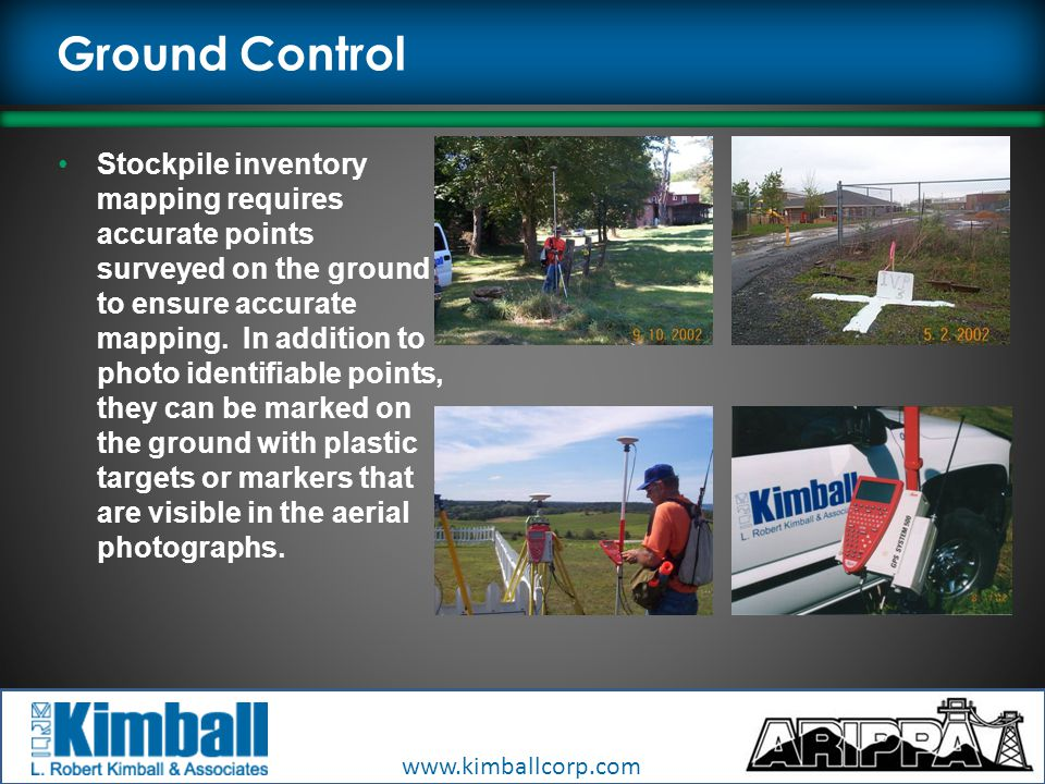 www.kimballcorp.com Ground Control Stockpile inventory mapping requires accurate points surveyed on the ground to ensure accurate mapping.