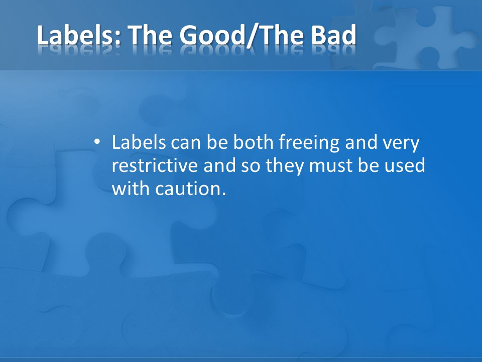 Labels can be both freeing and very restrictive and so they must be used with caution.