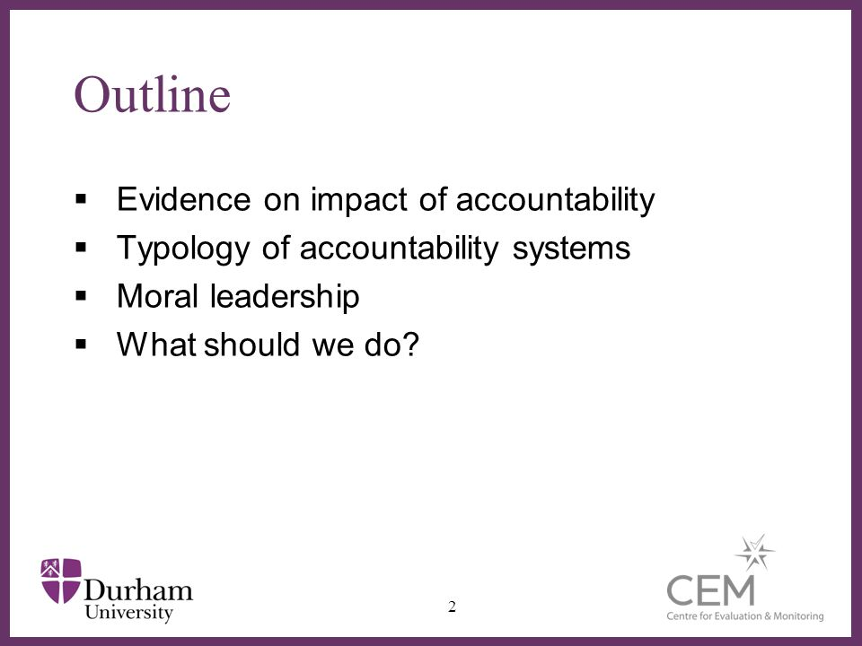 ∂ Outline  Evidence on impact of accountability  Typology of accountability systems  Moral leadership  What should we do.
