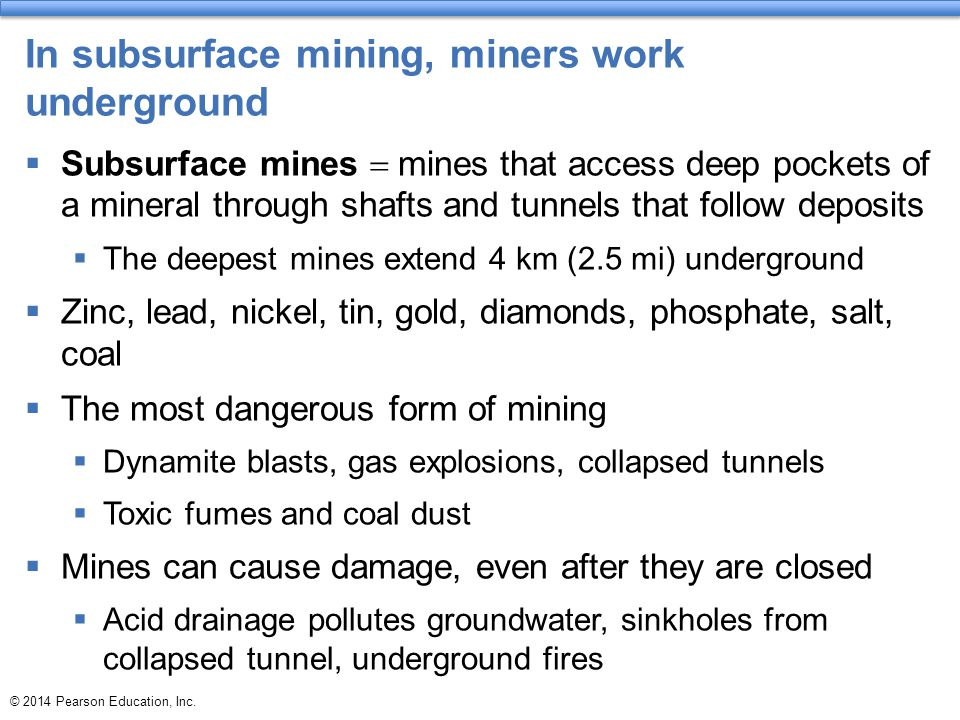 In subsurface mining, miners work underground  Subsurface mines  mines that access deep pockets of a mineral through shafts and tunnels that follow