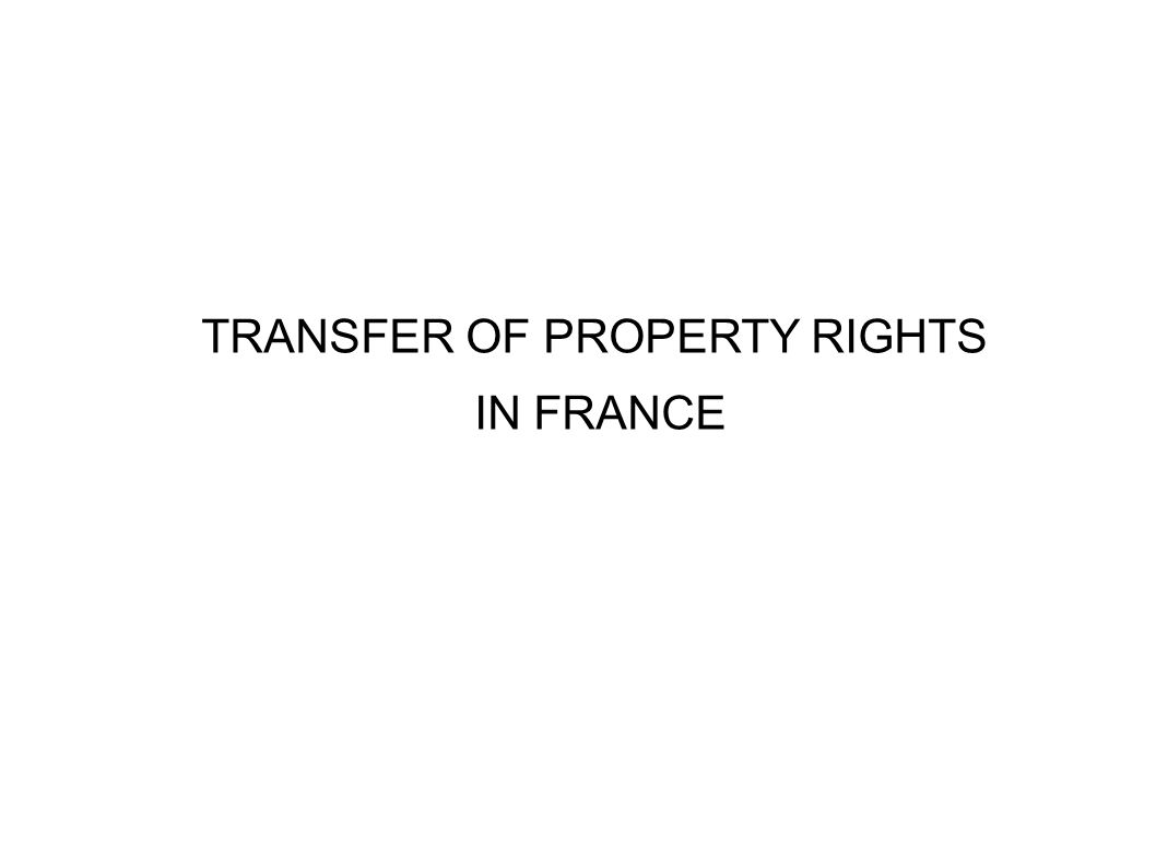 TRANSFER OF PROPERTY RIGHTS IN FRANCE