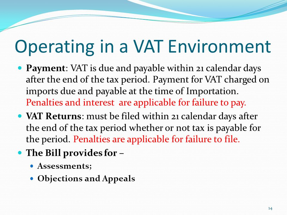 Operating in a VAT Environment Payment: VAT is due and payable within 21 calendar days after the end of the tax period.