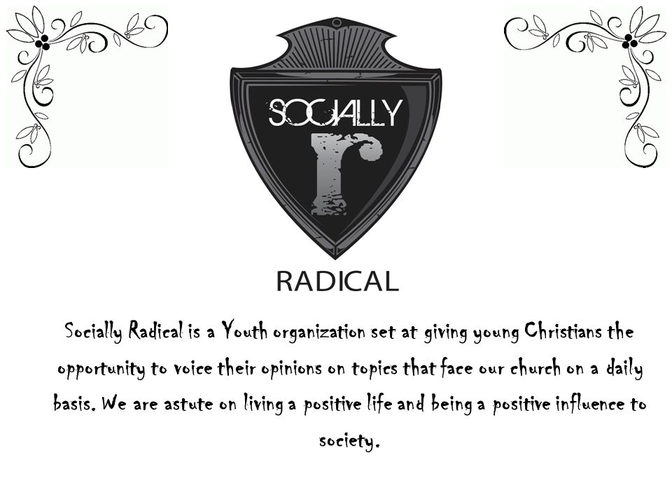 Socially Radical is a Youth organization set at giving young Christians the opportunity to voice their opinions on topics that face our church on a da