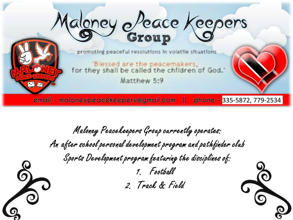 Maloney Peacekeepers Group currently operates: An after school personal development program and pathfinder club Sports Development program featuring t