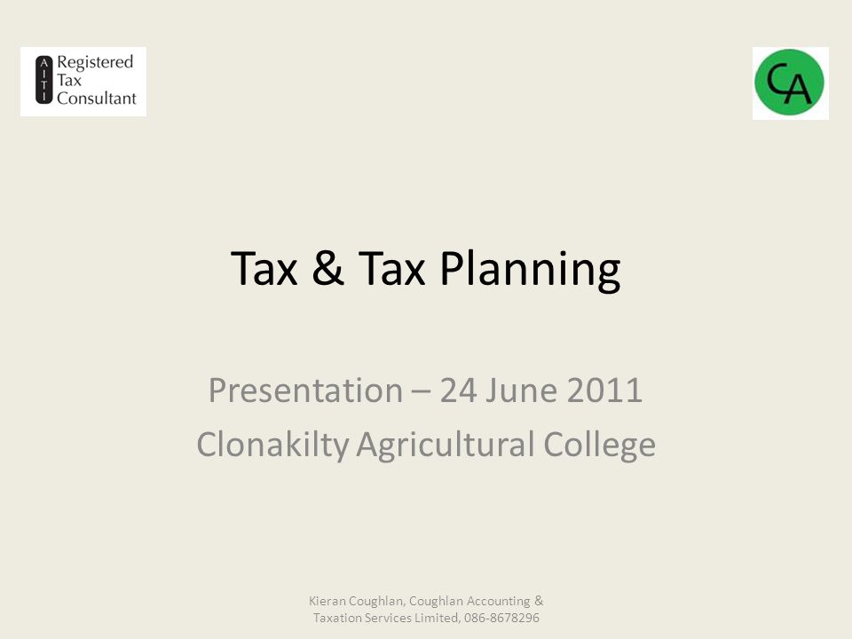 Land Leasing Exemption from income tax for recipient if: – Over 40 and lease is: > 5 years€12,000 >7 years€15,000 >10 years€20,000 Can make con-acre much cheaper and make expansion plans more definitive Kieran Coughlan, Coughlan Accounting & Taxation Services Limited, 086-8678296