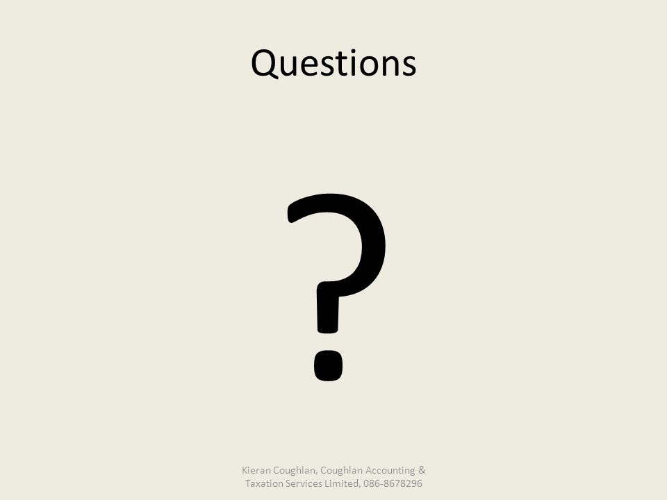Questions Kieran Coughlan, Coughlan Accounting & Taxation Services Limited, 086-8678296