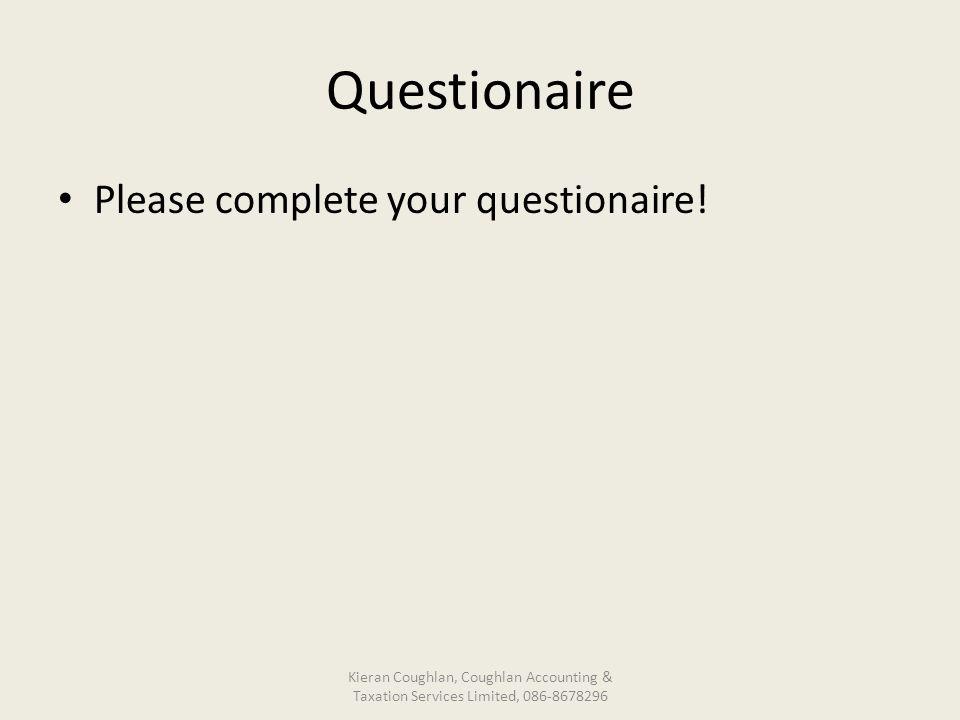Questionaire Please complete your questionaire.